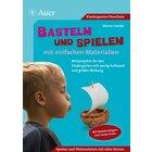 Basteln und Spielen mit einfachen Materialien, Broschüre, Kindergarten/Vorschule