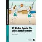 77 kleine Spiele für den Sportunterricht