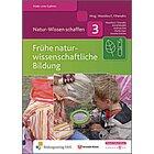 Natur-Wissen schaffen Band 3: Frühe naturwissenschaftliche Bildung