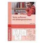 Praxisbuch Texte aufbauen mit Bildergeschichten, 2.-5. Klasse
