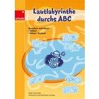 Lautlabyrinthe durchs ABC, Kopiervorlagen, 4-7 Jahre