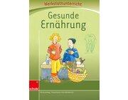 Anton und Zora: Gesunde Ernährung - Werkstatt zu Anton, 6-9 Jahre