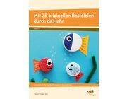 Mit 25 originellen Basteleien durch das Jahr, Heft, 1.-4. Klasse