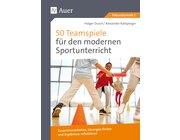 50 Teamspiele für den modernen Sportunterricht