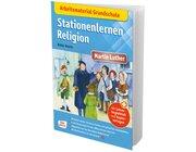 Arbeitsmaterial Grundschule. Stationenlernen Religion: Martin Luther, Heft, 6 bis 10 Jahre