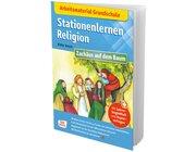 Arbeitsmaterial Grundschule. Stationenlernen Religion: Zachäus auf dem Baum, Heft, 6 bis 10 Jahre