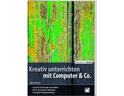 Kreativ unterrichten mit Computer & Co., Buch, 5.-10. Klasse