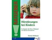 Hörstörungen bei Kindern - Ein Ratgeber für Eltern, Pädagogen und (Sprach-)Therapeuten, Buch