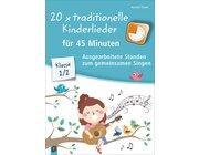 20 x traditionelle Kinderlieder für 45 Minuten - Klasse 1/2, Handreichungen, Klasse 1-2