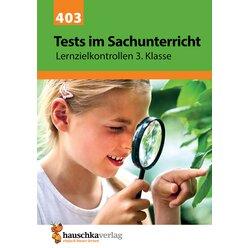 403 Tests im Sachunterricht - Lernzielkontrollen 3. Klasse