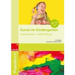 Praxisbuch Kunst im Kindergarten, 4-6 Jahre